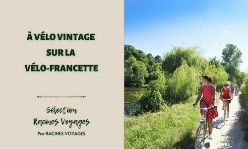 À vélo vintage sur la Vélo-Francette - Racines Voyages