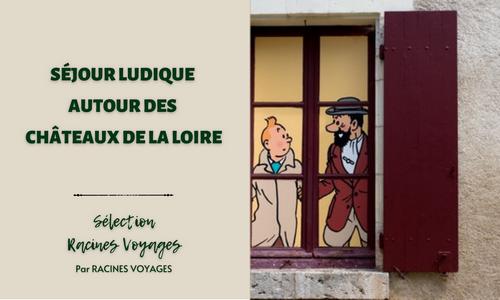 Séjour ludique autour des châteaux de la Loire - Racines Voyages