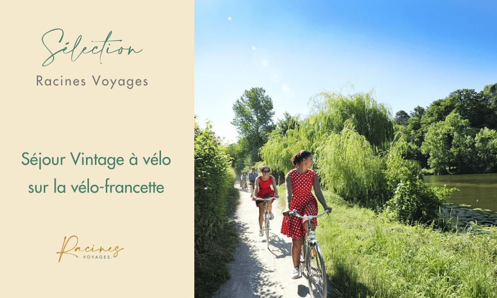 sejour slow tourisme agence racines voyages france vélo francette