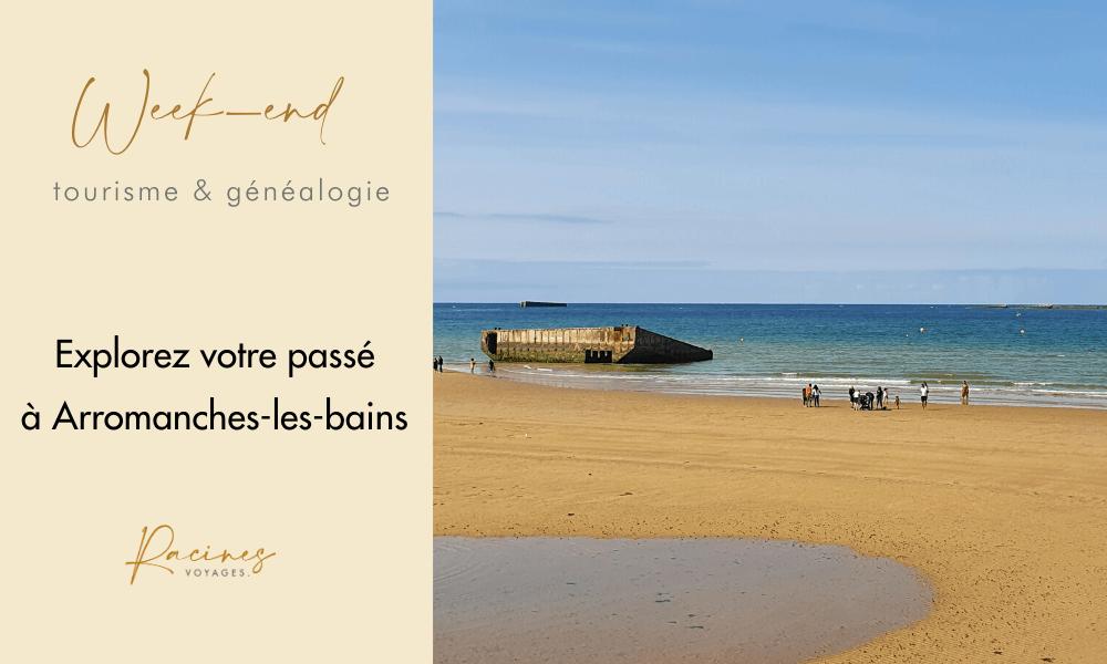 week-end tourisme genealogie arromanches les bains agence racines voyages